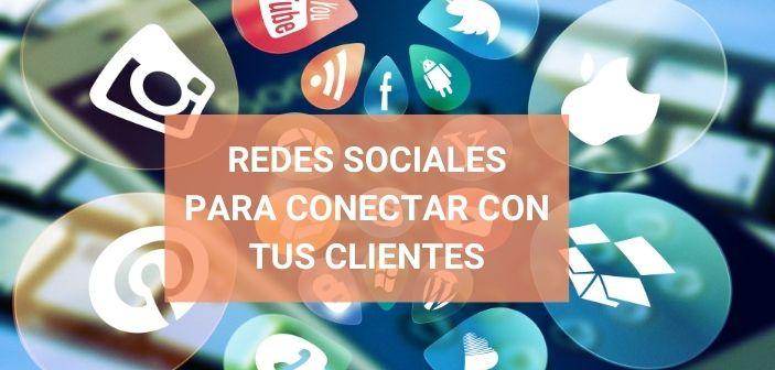 Por qué las redes sociales son la mejor herramienta para conectar con tus clientes